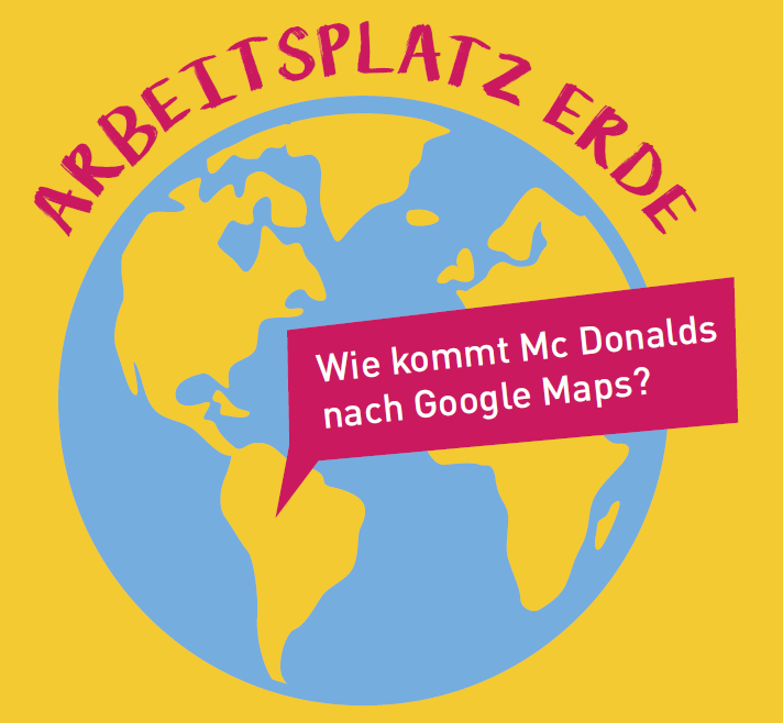 "Herbstferien-Angebot: ""Arbeitsplatz Erde – Wie kommt McDonald's nach Google Maps?"""